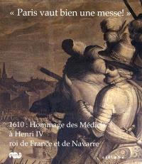 Paris vaut bien une messe : 1610, hommage des Médicis à Henri IV, roi de France et de Navarre