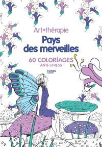 Pays des merveilles : 60 coloriages anti-stress