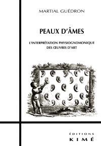 Peau d'âmes : l'interprétation physiognomonique des oeuvres d'art