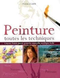 Peinture : toutes les techniques : fleurs et natures mortes, nus et portraits, paysages