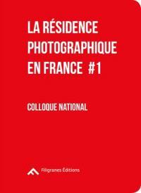 Penser et construire la résidence. Volume 1, La résidence photographique en France : actes du colloque national, 10 octobre 2015