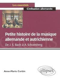 Petite histoire de la musique allemande et autrichienne : de J. S. Bach à A. Schoenberg