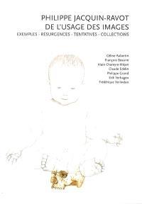 Philippe Jacquin-Ravot : de l'usage des images : exemples, résurgences, tentatives, collections