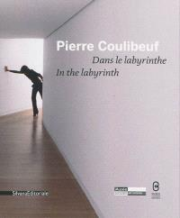 Pierre Coulibeuf : dans le labyrinthe = In the labyrinth