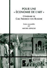 Pour une économie de l'art : l'itinéraire de Carl Friedrich von Rumohr