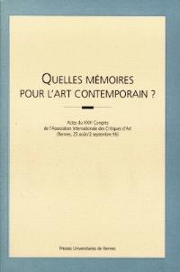 Quelles mémoires pour l'art contemporain ? : actes du XXXe Congrès de l'Association internationale des critiques d'art : Rennes, 25 août-2 septembre 1996