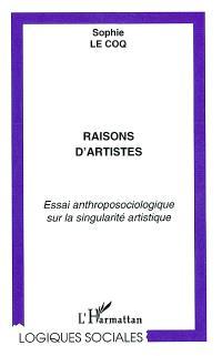 Raisons d'artistes : essai anthroposociologique sur la singularité artistique