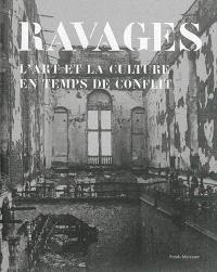 Ravages : l'art et la culture en temps de conflit