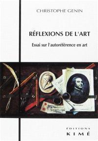 Réflexions sur l'art : essai sur l'autoréférence en art