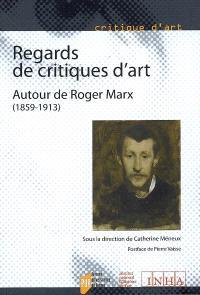 Regards de critiques d'art : autour de Roger Marx (1859-1913) : actes du colloque, Nancy, 31 mai et 1er juin 2006, Paris 2 juin 2006