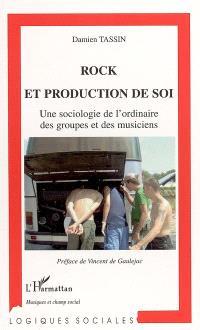 Rock et production de soi : une sociologie de l'ordinaire des groupes et des musiciens