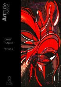Romain Froquet : racines : roots