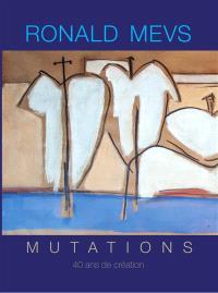 Ronald Mevs mutations : 40 ans de création