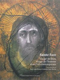 Sainte Face : visage de Dieu, visage de l'homme dans l'art contemporain (XIX-XXIe siècle)