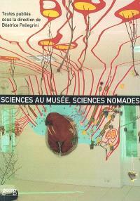 Sciences au musée, sciences nomades