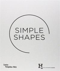 Simple shapes : des origines au rêve moderne : exposition, Centre Pompidou-Metz, du 13 juin au 5 novembre 2014