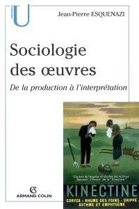 Sociologie des oeuvres : de la production à l'interprétation