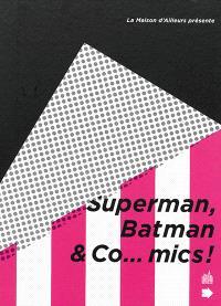 Superman, Batman & Co...mics !