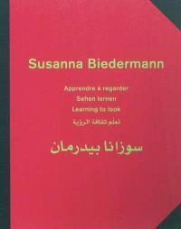 Susanna Biedermann : apprendre à regarder = sehen lernen = learning to look