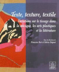 Texte, texture, textile : variations sur le tissage dans la musique, les arts plastiques et la littérature