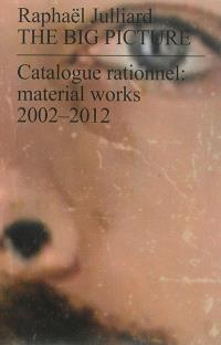 The big picture : catalogue rationnel : material works 2002-2012