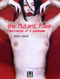 The mutant flesh : fabrication of a posthuman