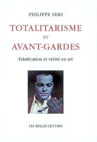 Totalitarisme et avant-gardes : falsification et vérité en art