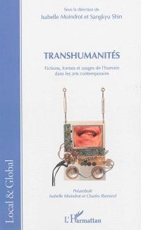 Transhumanités : fictions, formes et usages de l'humain dans les arts contemporains
