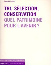 Tri, sélection, conservation : quel patrimoine pour l'avenir ? : actes de la table ronde, 23, 24 et 25 juin 1999