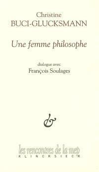 Une femme philosophe : dialogue avec François Soulages