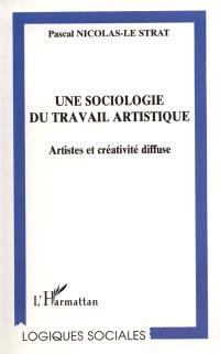 Une sociologie du travail artistique : artistes et créativité diffuse