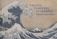 Vagues, tempêtes et marées : Hokusaï, Turner, Monet...