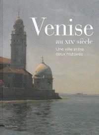 Venise au XIXe siècle : une ville entre deux histoires