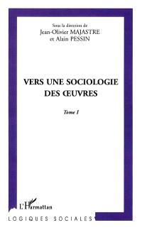 Vers une sociologie des oeuvres : cinquièmes rencontres internationales de sociologie de l'art de Grenoble. Volume 1