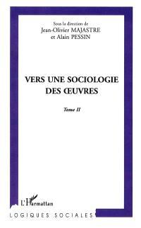 Vers une sociologie des oeuvres : cinquièmes rencontres internationales de sociologie de l'art de Grenoble. Volume 2