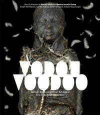 Vodou : autour de la collection Arbogast = Voodoo : the Arbogast collection
