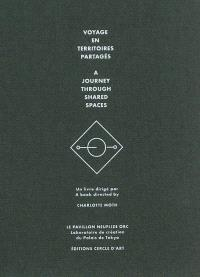Voyage en territoires partagés = A journey through shared spaces