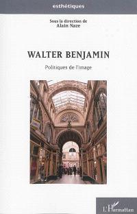 Walter Benjamin : politiques de l'image