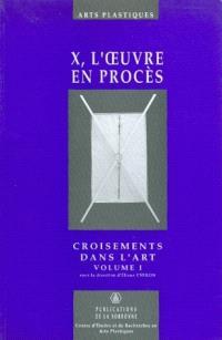X, l'oeuvre en procès. Volume 2, Croisements des arts
