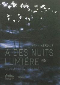 Yann Kersalé, A des nuits lumière : la ville, la nuit, la mer
