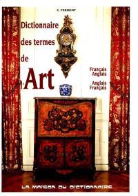 Dictionnaire des termes de l'art : anglais-français, français-anglais