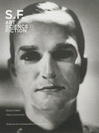 S.F. : art, science & fiction : exposition, Hornu, Musée des arts contemporains, du 18 novembre 2012 au 17 février 2013