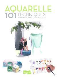 Aquarelle : 101 techniques pour apprendre et progresser