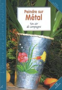 Peindre sur métal : un air de campagne : 17 modèles
