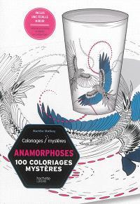 Anamorphoses : 100 coloriages mystères