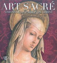 Art sacré : visions de la passion du Christ