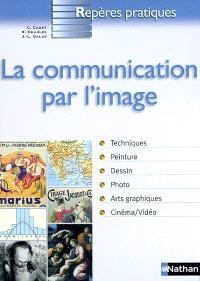 La communication par l'image : techniques, peinture, dessin, photo, arts graphiques, cinéma-vidéo