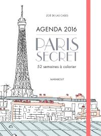 Paris secret : agenda 2016 : 52 semaines à colorier