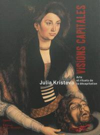 Visions capitales : arts et rituels de la décapitation