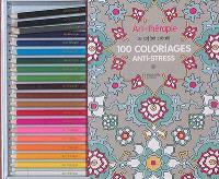 100 coloriages anti-stress : le coffret créatif